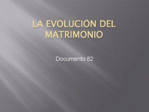 LA EVOLUCIN DEL MATRIMONIO Documento 82 La evolucin
