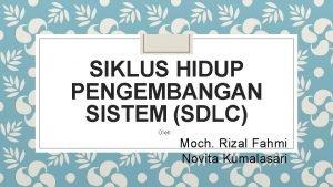 SIKLUS HIDUP PENGEMBANGAN SISTEM SDLC Oleh Moch Rizal