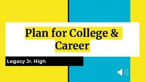 Plan for College Career Legacy Jr High Legacy