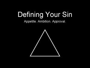 Defining Your Sin Appetite Ambition Approval APPETITE APPETITE