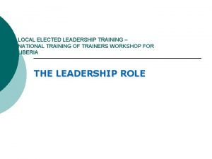 LOCAL ELECTED LEADERSHIP TRAINING NATIONAL TRAINING OF TRAINERS