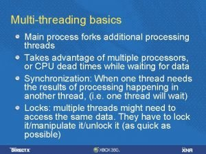 Multithreading basics Main process forks additional processing threads