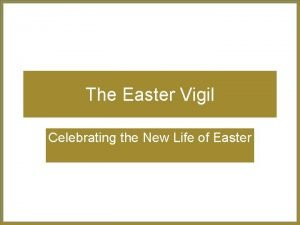The Easter Vigil Celebrating the New Life of