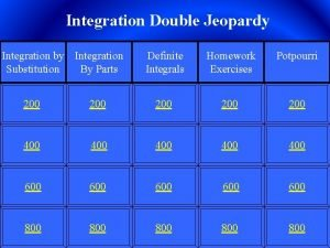 Integration Double Jeopardy Integration by Integration Substitution By