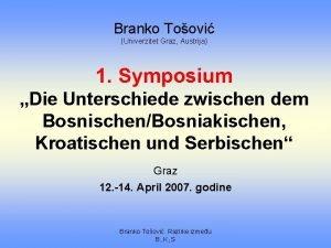 Branko Toovi Univerzitet Graz Austrija 1 Symposium Die