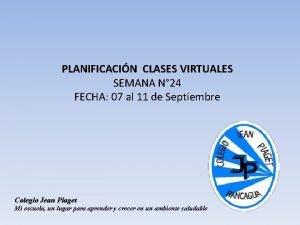 PLANIFICACIN CLASES VIRTUALES SEMANA N 24 FECHA 07