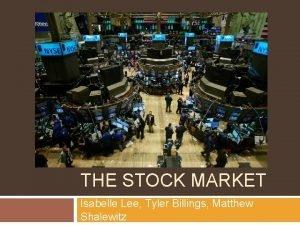 THE STOCK MARKET Isabelle Lee Tyler Billings Matthew