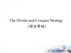 The DivideandConquer Strategy 1 The DivideandConquer Strategy n