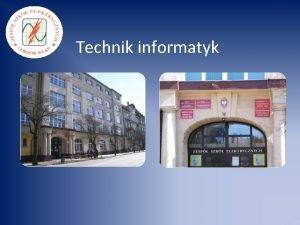 Technik informatyk Dlaczego Technik informatyk Gruntowne ksztacenie oglne