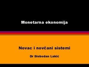 Monetarna ekonomija Novac i novani sistemi Dr Slobodan