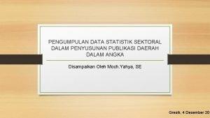 PENGUMPULAN DATA STATISTIK SEKTORAL DALAM PENYUSUNAN PUBLIKASI DAERAH