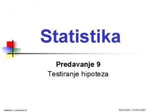 Statistika Predavanje 9 Testiranje hipoteza Statistika predavanje 9