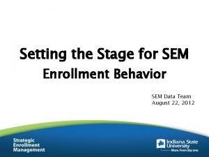 Setting the Stage for SEM Enrollment Behavior SEM