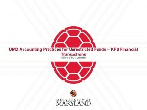 UMD Accounting Practices for Unrestricted Funds KFS Financial
