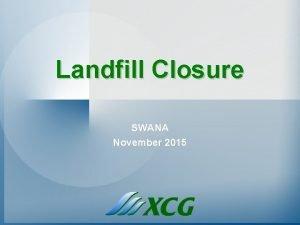 Landfill Closure SWANA November 2015 Closure Discussions n