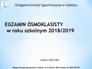 Okrgowa Komisja Egzaminacyjna w Gdasku EGZAMIN SMOKLASISTY w