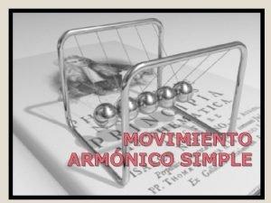 MOVIMIENTO ARMNICO SIMPLE Qu es el movimiento armnico