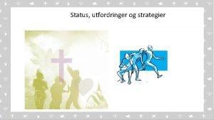 Status utfordringer og strategier v Visjon og strategiplan