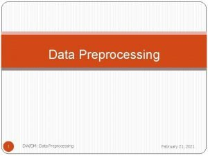 Data Preprocessing 1 DWDM Data Preprocessing February 21