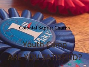 Colonial Baptist Church Are you Satisfied Should we