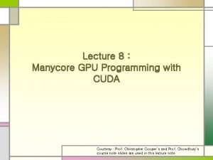Lecture 8 Manycore GPU Programming with CUDA Courtesy