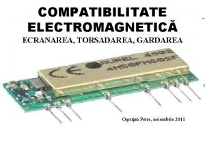 COMPATIBILITATE ELECTROMAGNETIC ECRANAREA TORSADAREA GARDAREA Ogruan Petre noiembrie