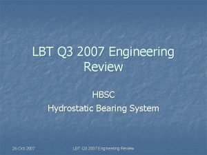 LBT Q 3 2007 Engineering Review HBSC Hydrostatic