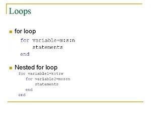Loops n for loop n Nested for loop