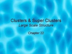 Clusters Super Clusters Large Scale Structure Chapter 22