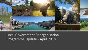 Local Government Reorganisation Programme Update April 2018 Government