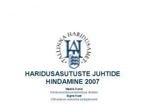HARIDUSASUTUSTE JUHTIDE HINDAMINE 2007 Meelis Kond Hariduskorralduse teenistuse