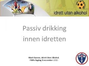 Passiv drikking innen idretten Marit Barene Idrett Uten