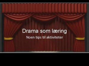 Drama som lring Noen tips til aktiviteter Samvittighetens
