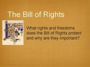 The Bill of Rights What rights and freedoms