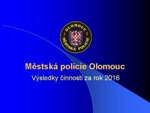 Mstsk policie Olomouc Vsledky innosti za rok 2016