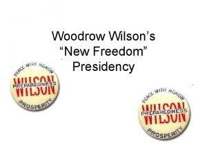 Woodrow Wilsons New Freedom Presidency Wilsons Background Grew