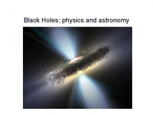 Black Holes physics and astronomy Black Holes in