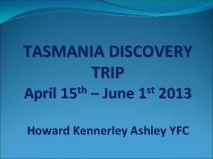 TASMANIA DISCOVERY TRIP th April 15 st June