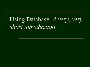 Using Database A very very short introduction No