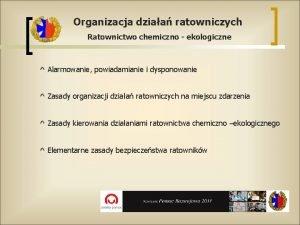 Organizacja dziaa ratowniczych Ratownictwo chemiczno ekologiczne Alarmowanie powiadamianie