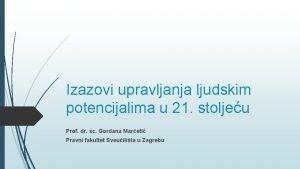 Izazovi upravljanja ljudskim potencijalima u 21 stoljeu Prof
