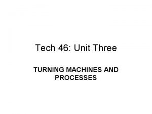Tech 46 Unit Three TURNING MACHINES AND PROCESSES