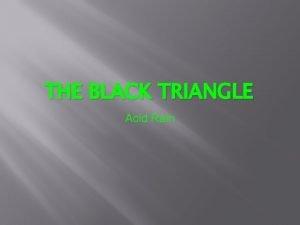 THE BLACK TRIANGLE Acid Rain Acid Rain that