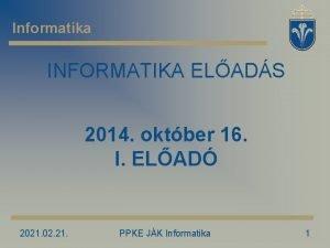 Informatika INFORMATIKA ELADS 2014 oktber 16 I ELAD