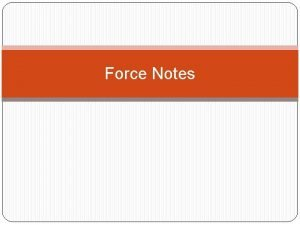 Force Notes Force A force is a push
