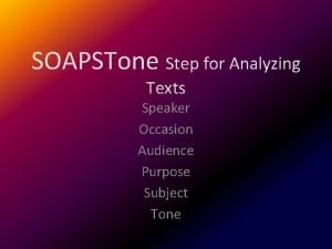 SOAPSTone Step for Analyzing Texts Speaker Occasion Audience