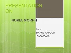 PRESENTATION ON NOKIA MORPH BY RAHUL KAPOOR RA