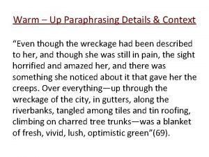 Warm Up Paraphrasing Details Context Even though the