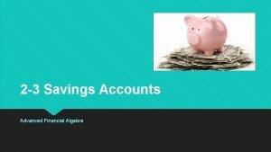 2 3 Savings Accounts Advanced Financial Algebra Types