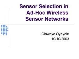Sensor Selection in AdHoc Wireless Sensor Networks Olawoye